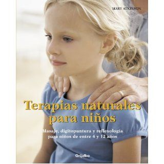 Terapias naturales para ninos/ Healing Touch For Children: Masaje, Digitopuntura Y Reflexologia Para Ninos De Entre 4 Y 12 Anos/ Massage, Reflexologyfrom 4 12 Years Old (Spanish Edition): Mary Atkinson: 9788425343346: Books