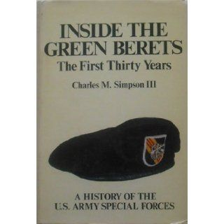 Inside the Green Berets: The First Thirty Years: A History Of The U.S. Army Special Forces: Charles M. Simpson III, Robert B. Rheault: 9780891411635: Books