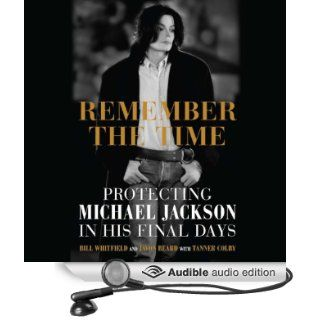 Remember the Time Protecting Michael Jackson in His Final Days (Audible Audio Edition) Bill Whitfield, Javon Beard, Tanner Colby, Neal Ghant, Brad Raymond, Brian Troxell Books