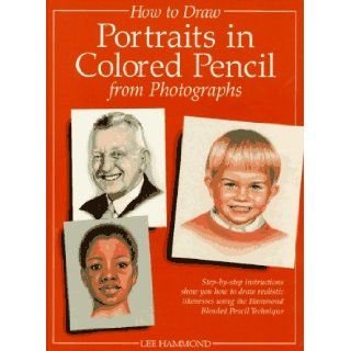 How to Draw Portraits in Colored Pencil from Photographs Lee Hammond 9780891347620 Books