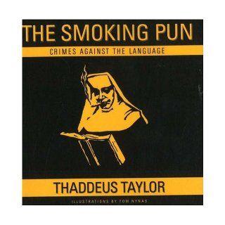 The Smoking Pun Crimes Against the Language Thaddeus Taylor, Tom Nynas 9780977046904 Books