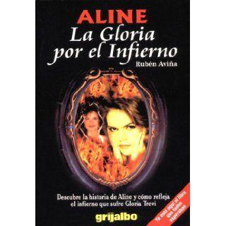 Aline: la gloria por el infierno: Ruben Avina: 9789700509358: Books