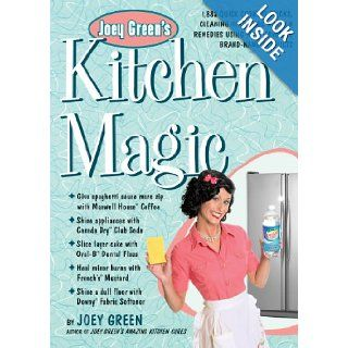 Joey Green's Kitchen Magic 1, 882 Quick Cooking Tricks, Cleaning Hints, and Kitchen Remedies Using Your Favorite Brand Name Products Joey Green Books