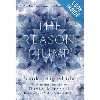 The Reason I Jump One Boy's Voice from the Silence of Autism Naoki Higashida 9781444776751 Books