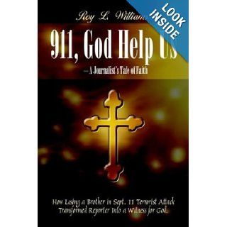 911, God Help Us   A Journalist's Tale of Faith How Losing a Brother in Sept. 11 Terrorist Attack Transformed Reporter Into a Witness for God. Roy L. Williams 9781410770141 Books