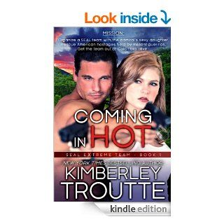 Coming in Hot (SEAL EXtreme Team Book 1)   Kindle edition by Kimberley Troutte. Mystery & Suspense Romance Kindle eBooks @ .