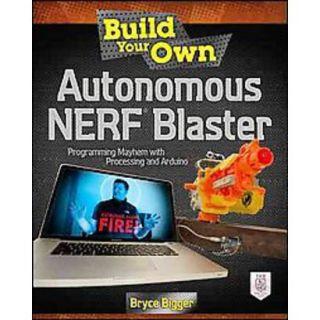 Build Your Own Autonomous Nerf Blaster (Paperback)
