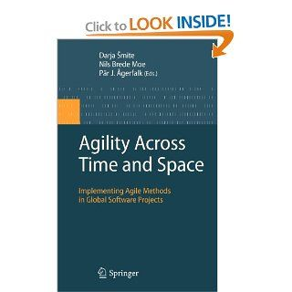 Agility Across Time and Space: Implementing Agile Methods in Global Software Projects: Darja Smite, Nils Brede Moe, P�r J. �gerfalk: 9783642124419: Books