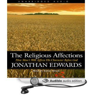 Religious Affections: How Man's Will Affects His Character Before God (Audible Audio Edition): Jonathan Edwards, Simon Vance: Books