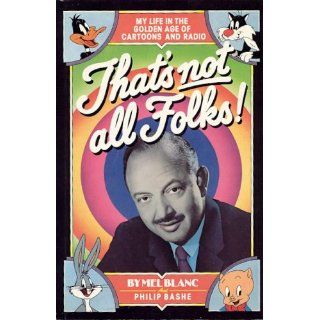 That's Not All Folks!: Mel Blanc, Philip Bashe: 9780446390897: Books
