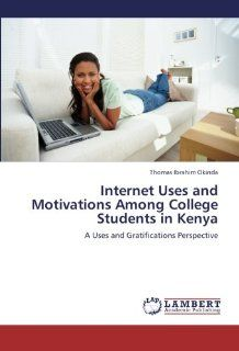 Internet Uses and Motivations Among College Students in Kenya: A Uses and Gratifications Perspective (9783659206887): Thomas Ibrahim Okinda: Books