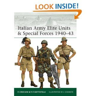 Italian Army Elite Units & Special Forces 1940 43 eBook: Pier Battistelli, Johnny Shumate: Kindle Store