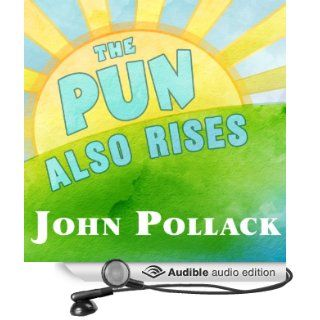 The Pun Also Rises How the Humble Pun Revolutionized Language, Changed History, and Made Wordplay More Than Some Antics (Audible Audio Edition) John Pollack, Pete Larkin Books
