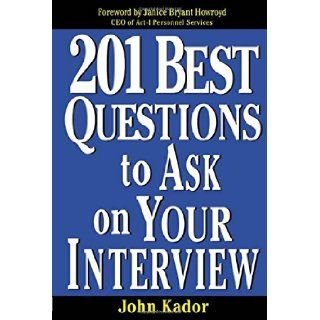 201 Best Questions To Ask On Your Interview John Kador 0639785334200 Books