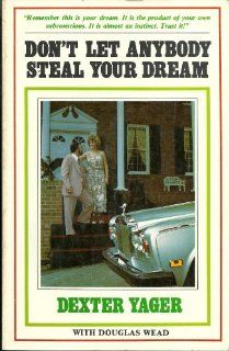 Don't Let Anybody Steal Your Dream (9780882704067) Dexter Yager, Douglas Wead Books