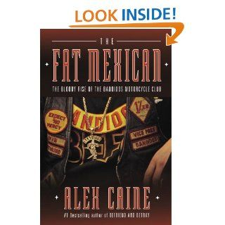 The Fat Mexican The Bloody Rise of the Bandidos Motorcycle Club eBook Alex Caine Kindle Store