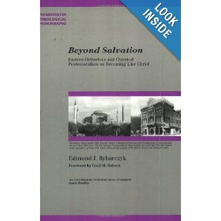 Beyond Salvation: Eastern Orthodoxy and Classical Pentecostalism on Becoming Like Christ (Paternoster Theological Monographs) (Paternoster Theological Monographs) (9781842271445): Edmund J. Rybarczyk, Cecil M. Robeck: Books