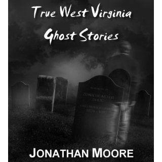 True West Virginia Ghost Stories: Jonathan Moore: 9781466342118: Books