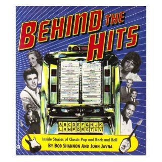 Behind the Hits/Inside Stories of Classic Pop and Rock and Roll: Bob Shannon, John Javna: 9780446389372: Books
