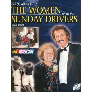 NASCAR Wives: The Women Behind the Sunday Drivers: Liz Allison, Betty Jane France: 9780943860213: Books