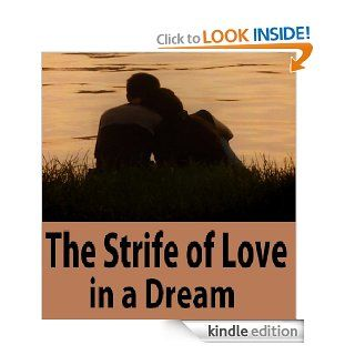 The Strife of Love in a Dream, being the Elizabethan version of the first book of the Hypnerotomachia   Kindle edition by Francesco Colonna . Historical Romance Kindle eBooks @ .