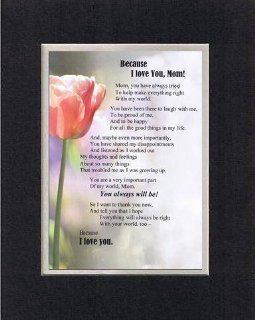 Touching and Heartfelt Poem for Mothers   Because I Love You Mom Poem on 11 x 14 inches Double Beveled Matting (Black on White)   Prints