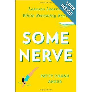 Some Nerve: Lessons Learned While Becoming Brave: Patty Chang Anker: 9781594486050: Books