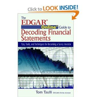 The Edgar Online Guide to Decoding Financial Statements: Tips, Tools, and Techniques for Becoming a Savvy Investor: Tom Taulli: 9781932159288: Books