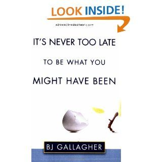 It's Never Too Late to Be What You Might Have Been BJ Gallagher 9781573443579 Books