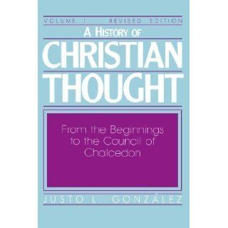 A History of Christian Thought, Vol. 1 From the Beginnings to the Council of Chalcedon 2nd (second) Revised Edition by Justo L. Gonzalez [1987] Books