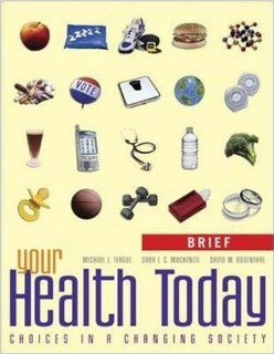 Your Health Today, Brief: Choices in a Changing Society: Michael Teague, Sara Mackenzie, David Rosenthal: 9780073265315: Books