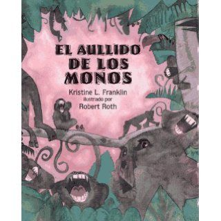 El Aullido De Los Monos (When the Monkeys Came Back) (Libros Colibri) Kristine L. Franklin, Robert Roth, Rosa Zubizarreta 9780689319501  Children's Books