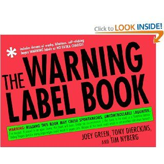 The Warning Label Book Warning Reading This Book May Cause Spontaneous, Uncontrollable Laughter Joey Green, Tony Dierckins, Tim Nyberg 9780312195342 Books