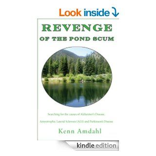 Revenge of the Pond Scum: Searching for the causes of Alzheimer's Disease, Amyotrophic Lateral Sclerosis (ALS) and Parkinson's Disease   Kindle edition by Kenn Amdahl. Professional & Technical Kindle eBooks @ .