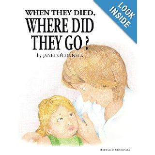 When They Died, Where Did They Go?: Janet O'Connell: 9781449796181: Books