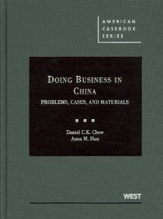 Doing Business in China Cases and Materials (American Casebooks) Daniel CK Chow, Anna M. Han 9780314904799 Books
