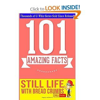 Still Life with Bread Crumbs   101 Amazing Facts You Didn't Know Fun Facts and Trivia Tidbits Quiz Game Books (9781500129187) G Whiz Books