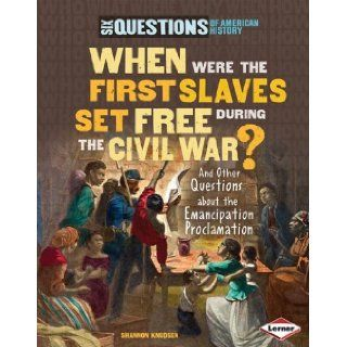 When Were the First Slaves Set Free During the Civil War?: And Other Questions about the Emancipation Proclamation (Six Questions of American History): Shannon Knudsen: 9780761361213: Books