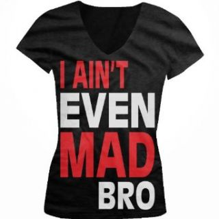 I Ain't Even Mad Bro Funny Juniors V Neck T shirt, Funny Trendy Oversized Bro Design Juniors V neck Shirt Clothing