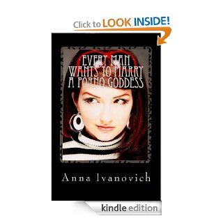 Every Man Wants to Marry a Porno Goddess eBook: Anna Ivanovich: Kindle Store