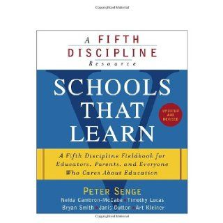 Schools That Learn (Updated and Revised): A Fifth Discipline Fieldbook for Educators, Parents, and Everyone Who Cares About Education: Peter M. Senge, Nelda Cambron McCabe, Timothy Lucas, Bryan Smith, Janis Dutton: 9780385518222: Books