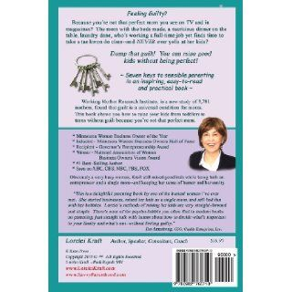 """Letting Go of Mommy Guilt """"Don't Worry, Mom  I'm OK"""" Minnesota's Woman Business Owner of the Year Shares Her Secrets of How You Can Raise Good Kids Even If You're Super Busy Lorelei Kraft 9780982760710 Books"""