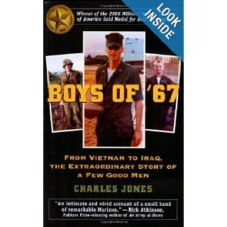 Boys of '67: From Vietnam to Iraq, the Extraordinary Story of a Few Good Men: Charles Jones, Gen. Anthony Zinni: Books