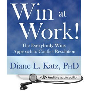 Win at Work!: The Everybody Wins Approach to Conflict Resolution (Audible Audio Edition): Diane Katz, Kimberly Far: Books