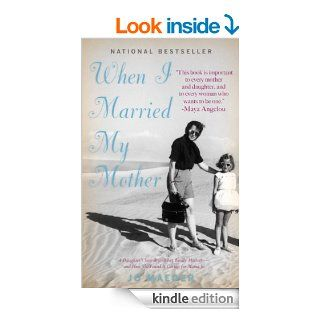 When I Married My Mother: A Daughter's Search for What Really Matters   and How She Found It Caring for Mama Jo   Kindle edition by Jo Maeder. Biographies & Memoirs Kindle eBooks @ .