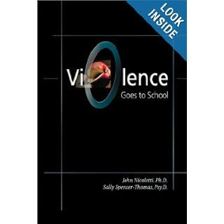 Violence Goes to School: John Nicoletti, Sally Spencer Thomas: 9781879639881: Books