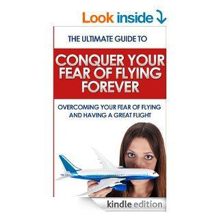 Conquer Your Fear of Flying Forever: The Ultimate Guide to Overcoming Your Fear of Flying and Having a Great Flight (Phobia, anxiety, fear) eBook: Denis Johnson: Kindle Store