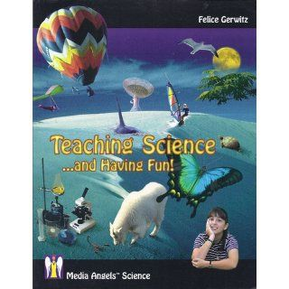 Teaching Scienceand Having Fun!: Felice Gerwitz: 9780970038548: Books
