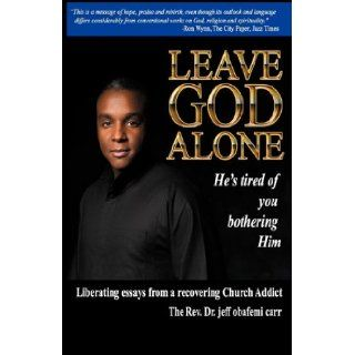 Leave God Alone (He's tired of you bothering Him): jeff obafemi carr: 9780966211894: Books