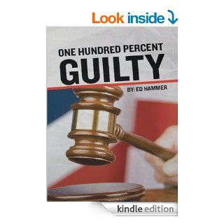 One Hundred Percent Guilty eBook: Ed Hammer, Dave  McKinney, Scott Willis: Kindle Store